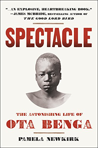 Spectacle: The Astonishing Life of Ota Benga pdf