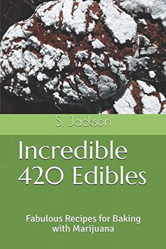 Incredible 420 Edibles: Fabulous Recipes for Baking with Marijuana by S. Jackson