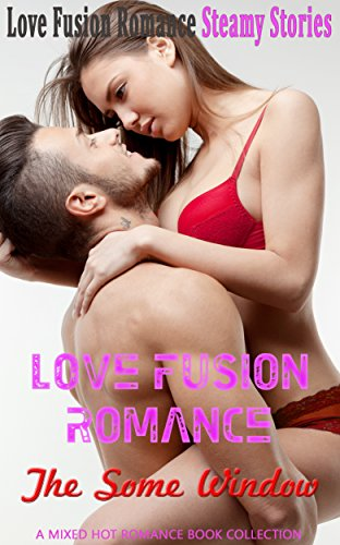Love Fusion Romance: The Some Window: A Mixed Hot Romance Book Collection