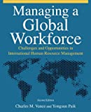 Managing a Global Workforce : Challenges and Opportunities in International Human Resource Management, Vance, Charles M. and Paik, Yongsun, 0765623498