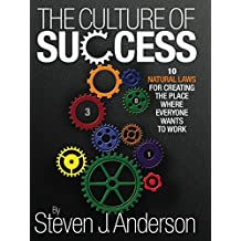 The Culture of Success: 10 Natural Laws for Creating the Place Where Everyone Wants to Work