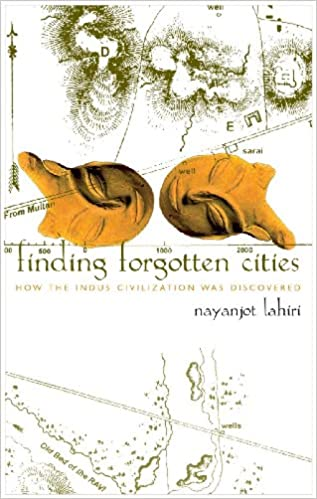 Finding Forgotten Cities How the Indus Civilization was Discovered