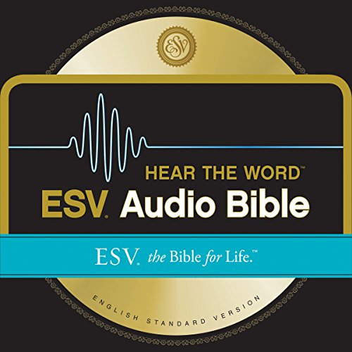 ESV Hear the Word Audio Bible: The Bible for Life by Crossway Audio