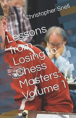 Lessons from Losing to Chess Masters: Volume 1