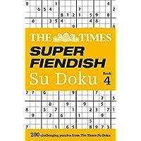 The Times Super Fiendish Su Doku Book 4: 200 challenging puzzles from The Times (The Times Super Fiendish)