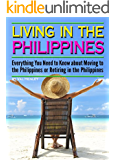 Living in the Philippines: Everything You Need to Know about Moving to the Philippines or Retiring in the Philippines