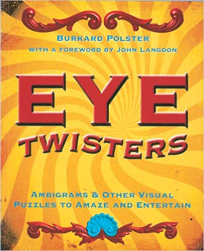 Free downloads for books Eye Twisters: Ambigrams & Other Visual Puzzles to Amaze and Entertain PDF by Burkard Polster 1402757980