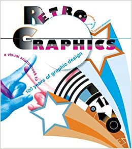 Retro Graphics: A Visual Sourcebook to 100 Years of Graphic Design ...