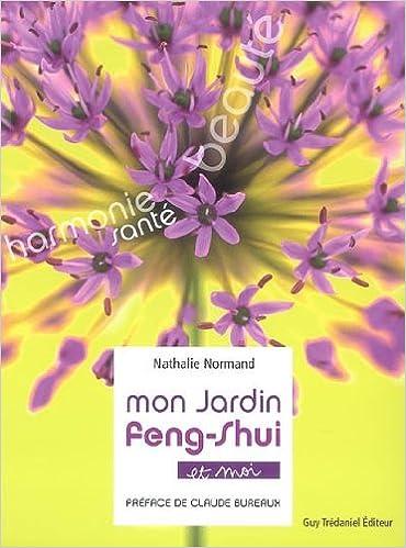 Mon Jardin Feng Shui Et Moi 9782844459923 Amazon Com Books