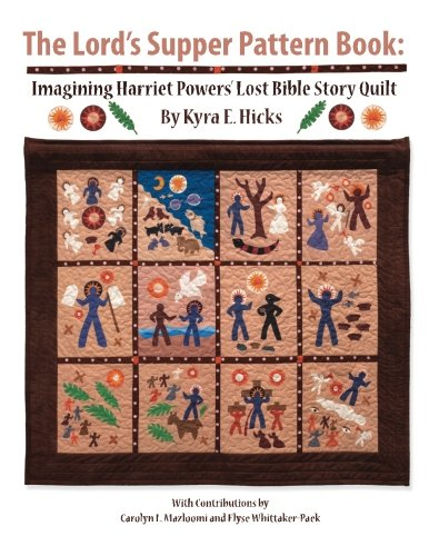 Search : The Lord's Supper Pattern Book: Imagining Harriet Powers' Lost Bible Story Quilt