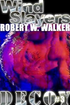 Wind Slayers (Decoy Series Book 3) by [Walker, Robert W.]