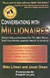 img - for Conversations with Millionaires: What Millionaires Do to Get Rich, That You Never Learned About in School! book / textbook / text book