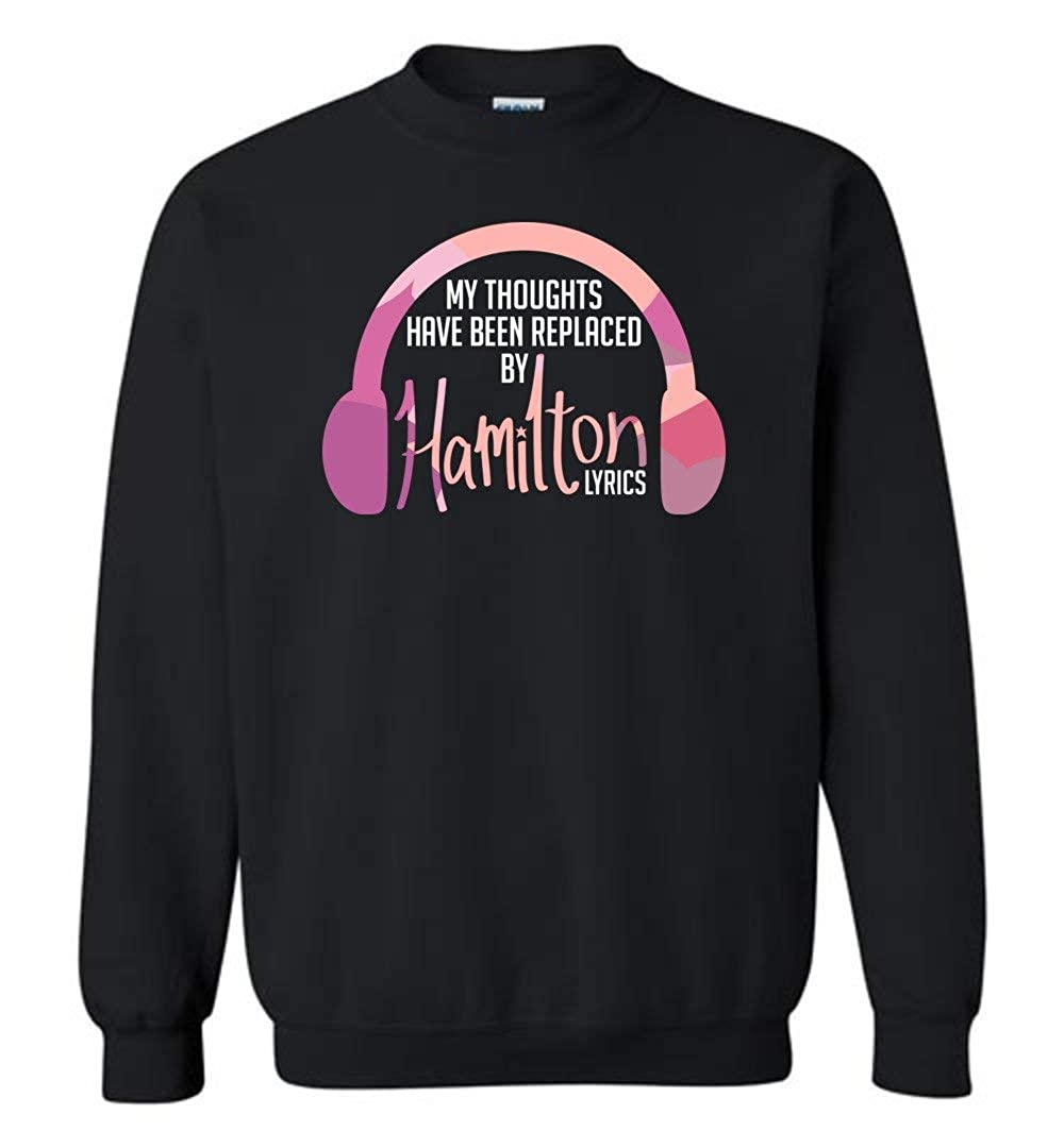 My Thoughts Have Been Replaced by Hamilton Lyrics Hamilton Sweatshirt