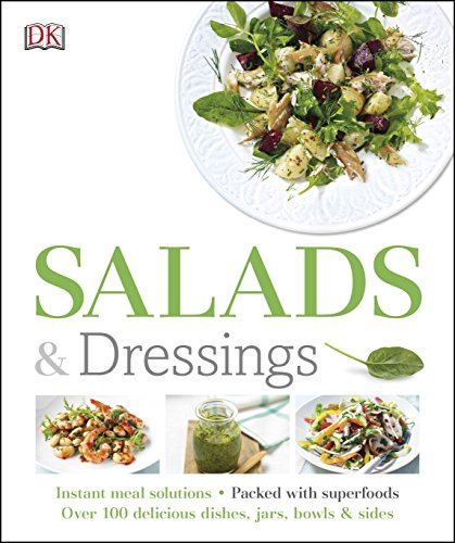 Salads and Dressings: Over 100 Delicious Dishes, Jars, Bowls, and Sides by DK