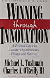 Winning Through Innovation: A Practical Guide to Leading Organizational Change and Renewal by Michael L Tushman (1-Apr-2002) Hardcover
