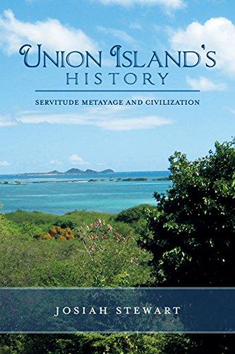 (UNION ISLAND'S HISTORY Servitude Metayage And Civilization)