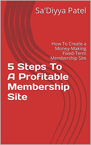 5 Steps To A Profitable Membership Site: How To Create a Money-Making Fixed-Term Membership Site