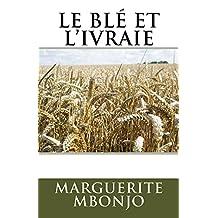 Le blé et l'ivraie (French Edition)