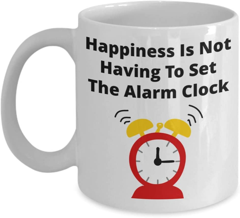 Amazon Com Happiness Is Not Having To Set The Alarm Clock Funny Coffee Cups Mugs Kitchen Dining