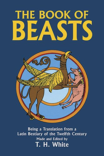 The Book of Beasts : Being a Translation from a Latin Bestiary of the Twelfth Century ()
