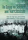 img - for An Essay on Science and Narcissism: How do high-ego personalities drive research in life sciences? book / textbook / text book