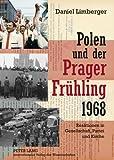 Polen und der Prager FrüHling 1968 : Reaktionen in Gesellschaft, Partei und Kirche, Limberger, Daniel, 3631622597