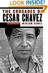 The Crusades of Cesar Chavez: A Biogr...