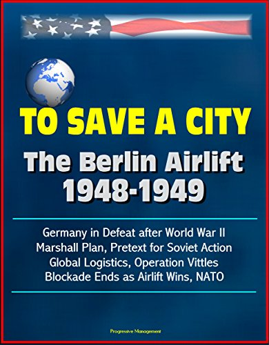 To Save A City The Berlin Airlift 19481949  Germany In Defeat After World War II Marshall Plan Pretext For Soviet Action Global Logistics Operation Vittles Blockade Ends As Airlift Wins NATO pdf epub download ebook