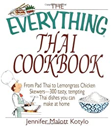 The Everything Thai Cookbook: From Pad Thai to Lemongrass Chicken Skewers--300 Tasty, Tempting Thai Dishes to You Can Make at Home (Everything Series)