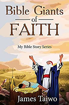 Bible Giants of Faith: Bible Study Guides (My Bible Stories Book 1) by [Taiwo, James]