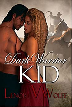 A Historical Old West Western, Dark Warrior KID: Cowgirls Love Cowboys Romance Novel (Dark Cloth Series Book 2) by [Wolfe, Lenore]