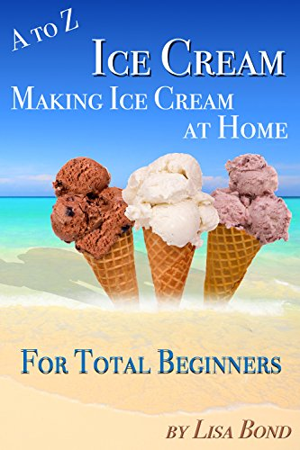 A to Z Ice Cream Making Ice Cream at Home for Total Beginners (How To Make Ice Cream)