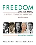 Freedom on My Mind Vol. 2 : A History of African Americans with Documents, White, Deborah Gray and Bay, Mia, 0312648847