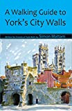 A Walking Guide to York s City Walls