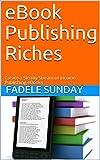 eBook Publishing Riches: Create a Steady Stream of Income Publishing eBooks