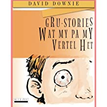 Gru-Stories Wat My Pa My Vertel Het (Afrikaans Edition)