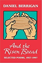 And the Risen Bread: Selected and New Poems, 1957-1997