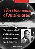 img - for The Discovery of Anti-Matter: The Autobiography of Carl David Anderson, the Youngest Man to Win the Nobel Prize (Series in Popular Science , Vol 2) book / textbook / text book