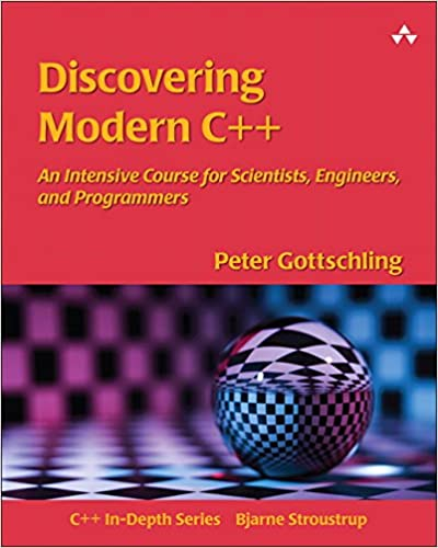 """Discovering Modern C++: An Intensive Course for Scientists, Engineers, and Programmers (C++ In-Depth)""  Peter Gottschling (Author)"