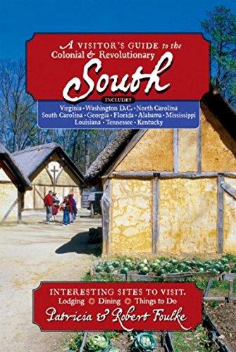 A Visitor's Guide to the Colonial & Revolutionary South: Includes Delaware, Virginia, North Carolina, South Carolina, Georgia, Florida, Louisiana, and Mississippi ebook