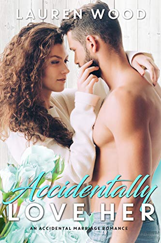 Accidentally Love Her: An Accidental Marriage ()