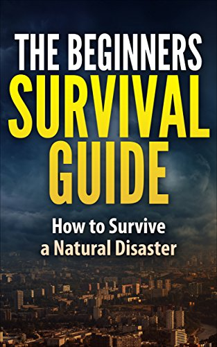 The Beginner's Survival Guide - How to Survive a Natural Disaster: Home Survival Hacks and Tips by [Rizvi, Elias]