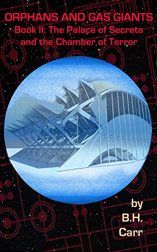 Orphans and Gas Giants:The Palace of Secrets and the Chamber of Terror by [Carr, B.H.]