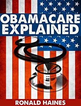 Obamacare Explained by [Haines, Ronald]