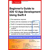 Beginner's Guide to iOS 12 App Development Using Swift 4: Xcode, Swift and App Design Fundamentals