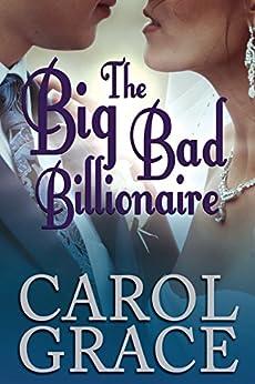 The Big Bad Billionaire (The Billionaire Series Book 6) by [Grace, Carol]