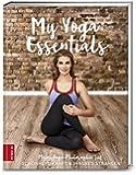 My Yoga Essentials: Meine Yoga-Philosophie für Schönheit, Kraft & inneres Strahlen