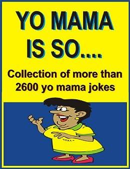 yo mama is so collection of more than 2600 yo mama jokes