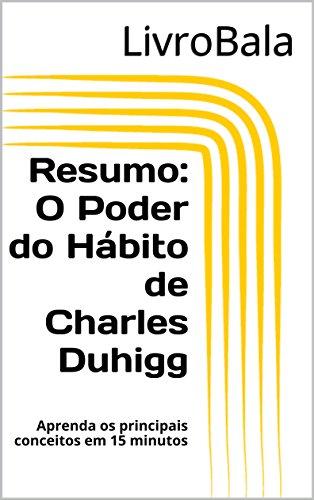 Resumo - O Poder do Hábito de Charles Duhigg: Aprenda os principais conceitos em 15 minutos (Portuguese Edition)