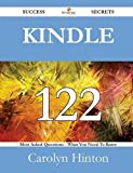 Kindle 122 Success Secrets - 122 Most Asked Questions on Kindle - What You Need to Know, Carolyn Hinton, 1488525137